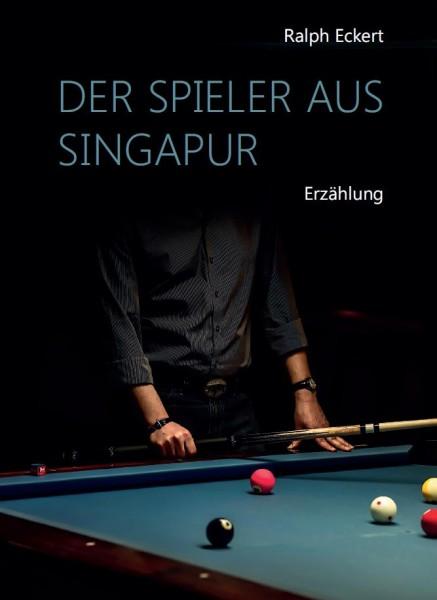 Ralph Eckert: Der Spieler aus Singapur (Billard Literatur)